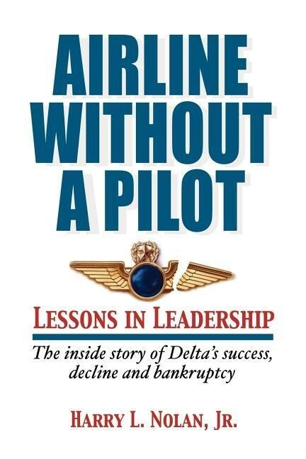 Airline Without a Pilot - Leadership Lessons/Inside Story of Delta's Success, Decline and Bankruptcy als Taschenbuch