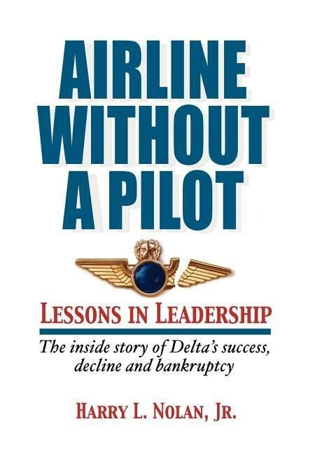 Airline Without a Pilot - Leadership Lessons / Inside Story of Delta's Success, Decline and Bankruptcy als Buch