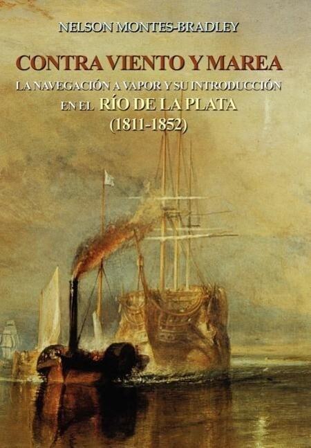 Contra Viento y Marea: La Navegacion a Vapor y Su Introduccion En El Rio de Laplata (1811-1852) als Buch