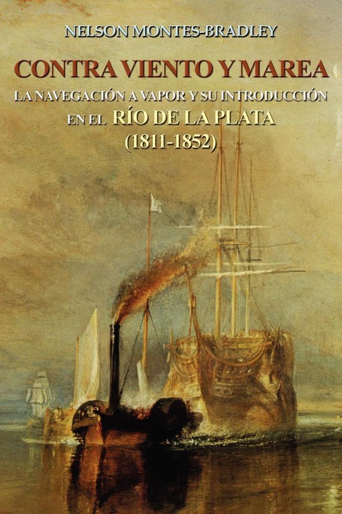 Contra Viento y Marea: La Navegacion a Vapor y Su Introduccion En El Rio de Laplata (1811-1852) als Taschenbuch