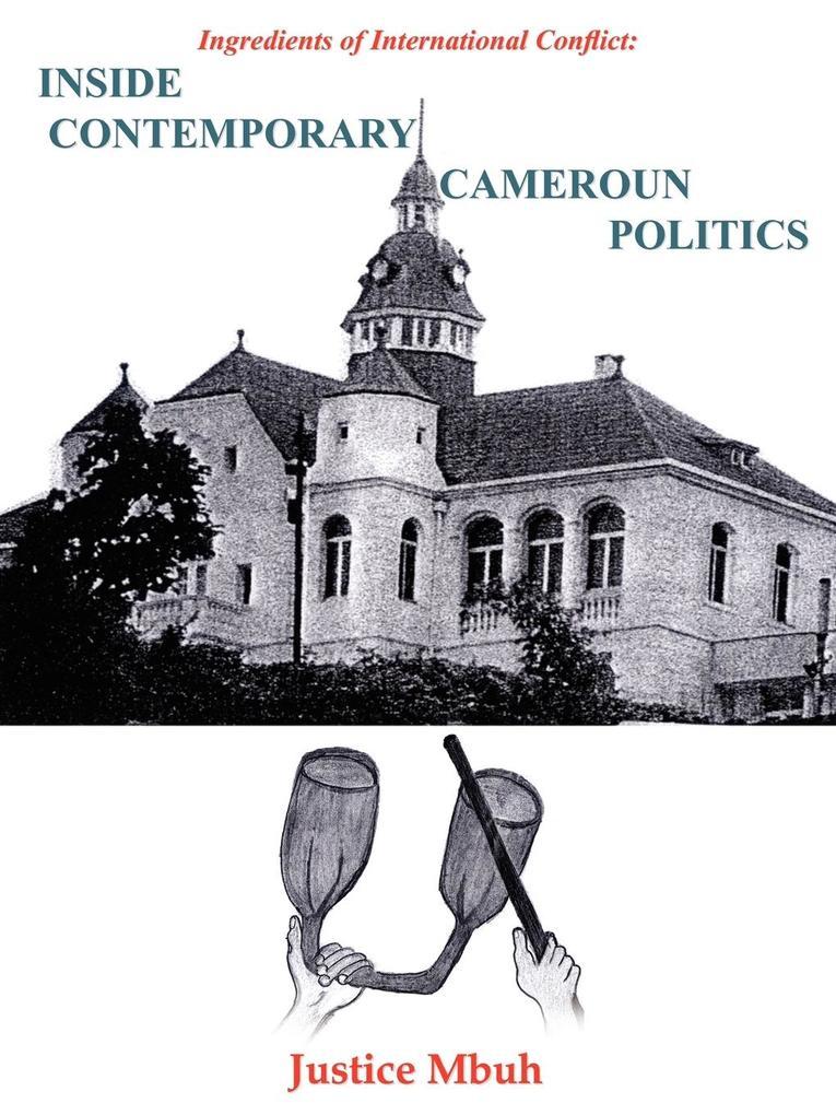 Inside Contemporary Cameroun Politics: Ingredients of International Conflict: als Taschenbuch