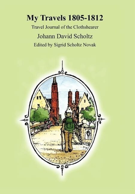 My Travels 1805-1812: Travel Journal of the Clothshearer Johann David Scholtz als Buch