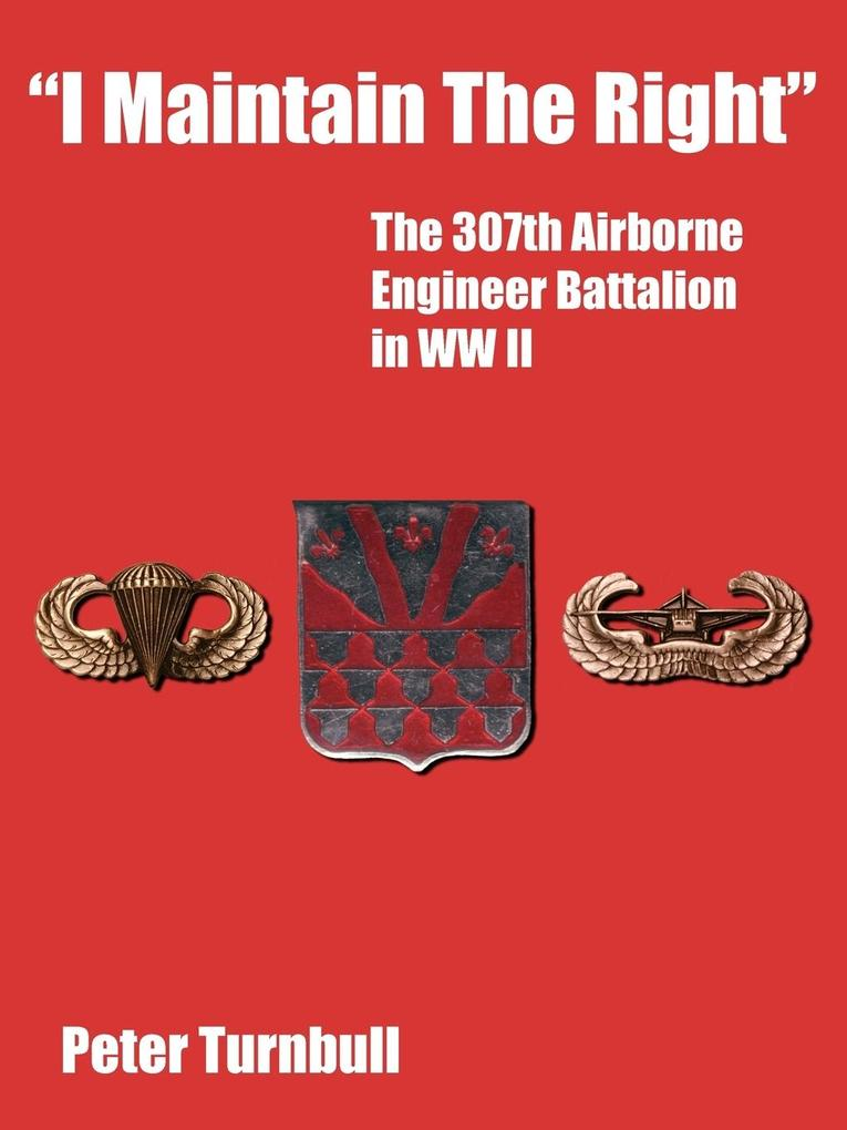 I Maintain the Right: The 307th Airborne Engineer Battalion in WW II als Taschenbuch