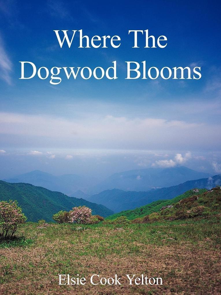 Where The Dogwood Blooms als Taschenbuch