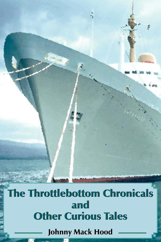 The Throttlebottom Chronicals and Other Curious Tales als Taschenbuch