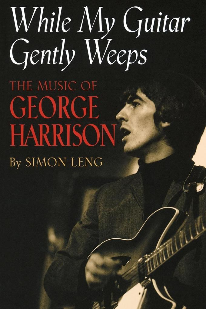 While My Guitar Gently Weeps: The Music of George Harrison als Taschenbuch