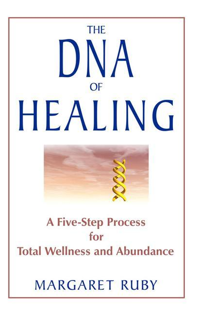 The DNA of Healing: A Five-Step Process for Total Wellness and Abundance als Taschenbuch
