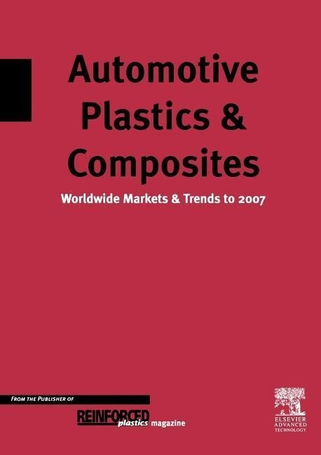 Automotive Plastics and Composites: Worldwide Markets and Trends to 2007 als Taschenbuch