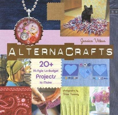 Alternacrafts: 20+ Hi-Style Lo-Budget Projects to Make als Taschenbuch
