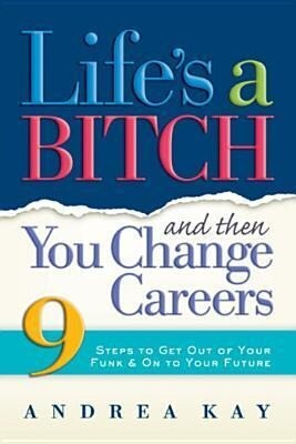 Life's a Bitch and Then You Change Careers: 9 Steps to Get You Out of Your Funk & on to Your Future als Taschenbuch