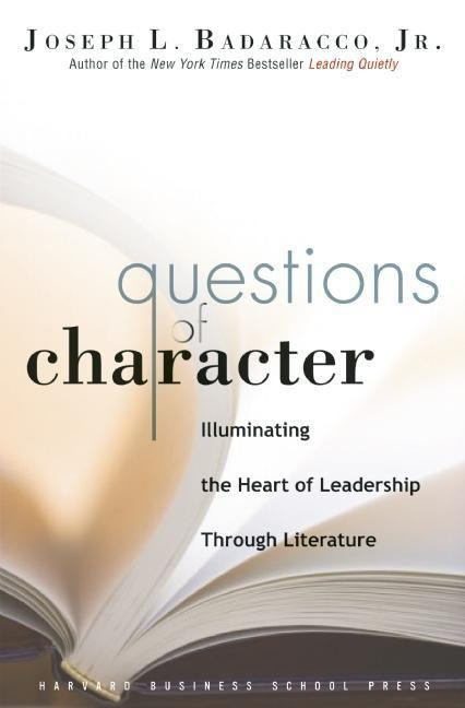 Questions of Character: Illuminating the Heart of Leadership Through Literature als Buch