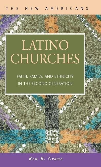 Latino Churches: Faith, Family, and Ethnicity in the Second Generation als Buch
