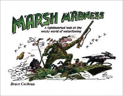 Marsh Madness: A Lighthearted Look at the Wacky World of Waterfowling als Buch