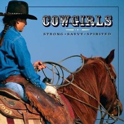 Cowgirls: Strong, Savvy, Spirited als Buch