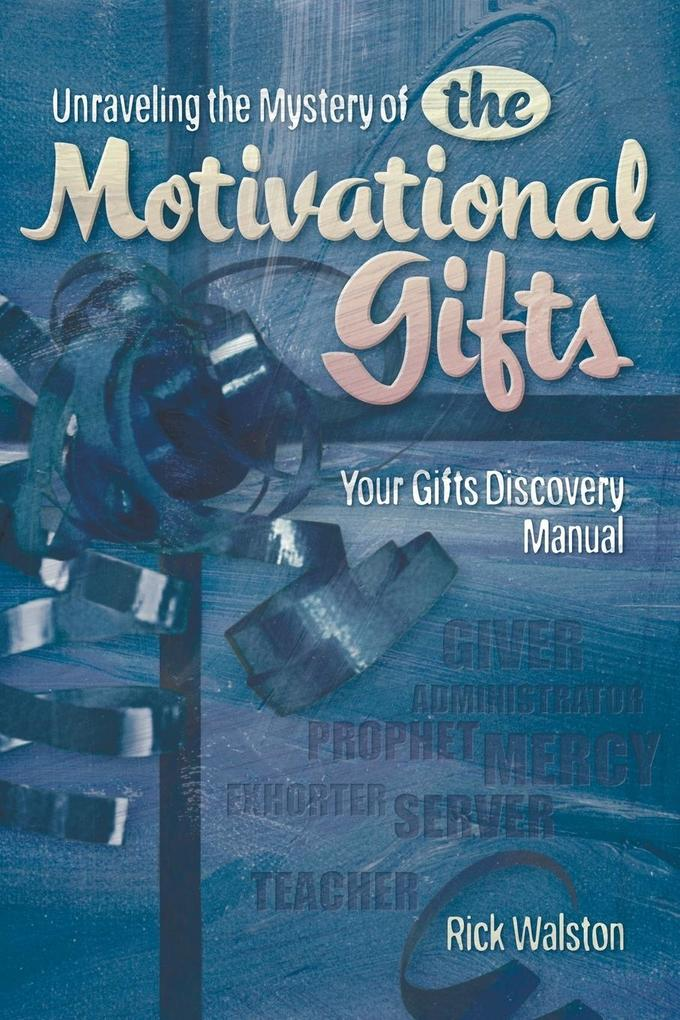 Unraveling the Mystery of the Motivational Gifts: Your Gifts Discovery Manual als Taschenbuch
