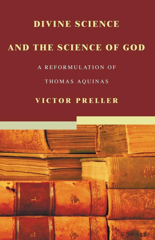 Divine Science and the Science of God: A Reformulation of Thomas Aquinas als Taschenbuch