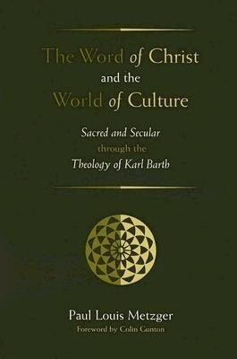 The Word of Christ and the World of Culture: Sacred and Secular Through the Theology of Karl Barth als Taschenbuch