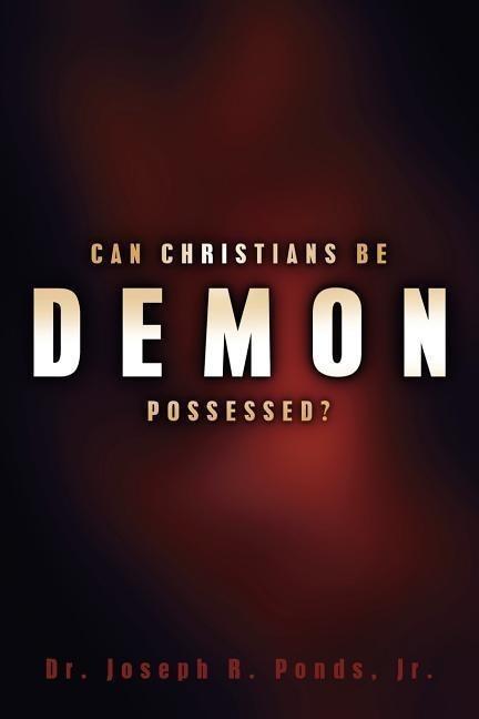 Can Christians Be Demon Possessed? als Taschenbuch