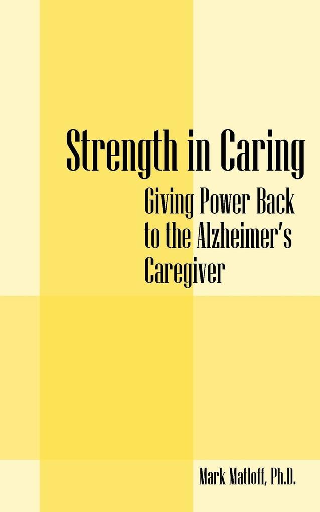 Strength in Caring: Giving Power Back to the Alzheimer's Caregiver als Taschenbuch