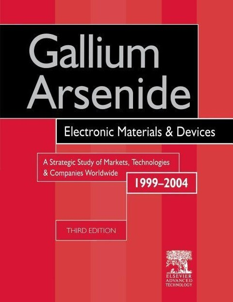 Gallium Arsenide, Electronics Materials and Devices. a Strategic Study of Markets, Technologies and Companies Worldwide 1999-2004 als Buch