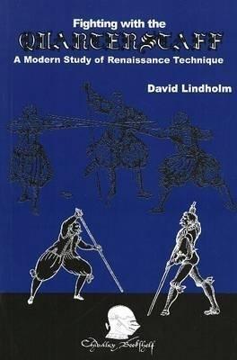 Fighting with the Quarterstaff: A Modern Study of Renaissance Technique als Taschenbuch