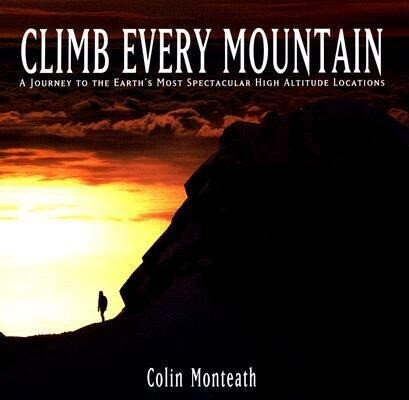 Climb Every Mountain: A Journey to the Earth's Most Spectacular High Altitude Locations als Buch