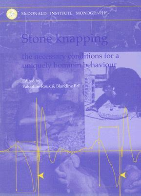 Stone Knapping: The Necessary Conditions for a Uniquely Hominin Behaviour als Buch