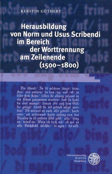 Herausbildung von Norm und Usus Scribendi im Bereich der Worttrennung am Zeilenende (1500-1800) als Buch