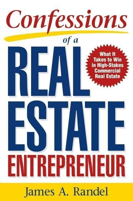 Confessions of a Real Estate Entrepreneur: What It Takes to Win in High-Stakes Commercial Real Estate: What It Takes to Win in High-Stakes Commercial als Taschenbuch