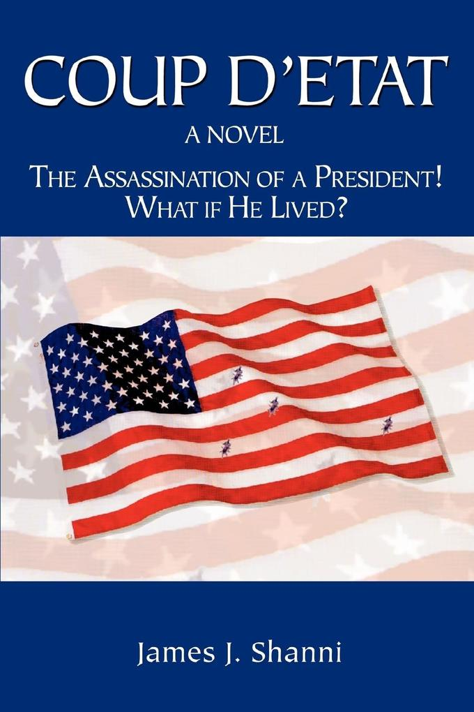 Coup D'Etat: The Assassination of a President! What If He Lived? als Buch