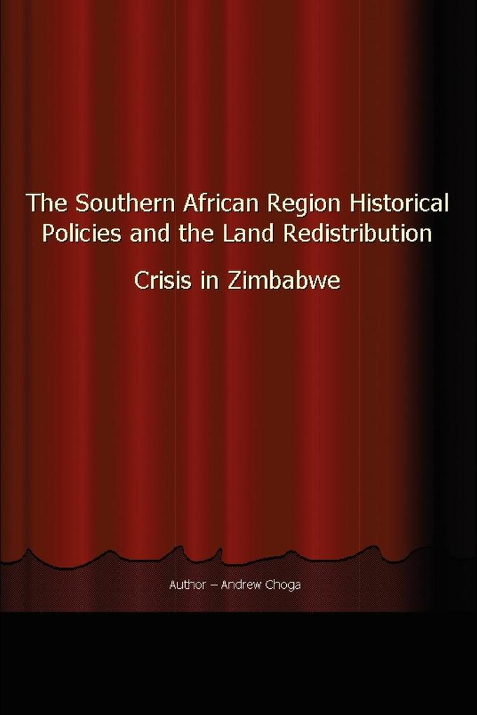 The Southern African Region Historical Policies and the Land Redistribution Crisis in Zimbabwe als Taschenbuch