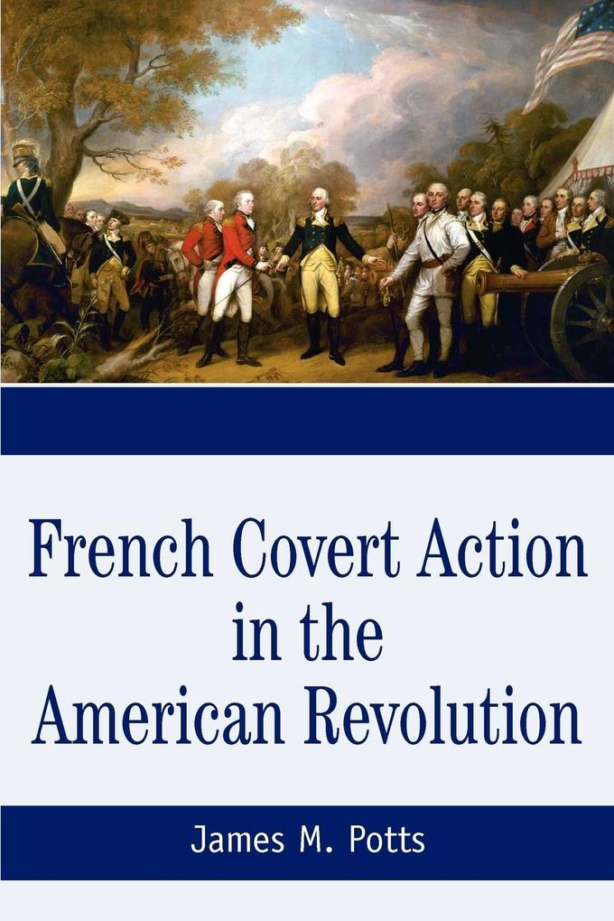 French Covert Action in the American Revolution: Memoirs and Occasional Papers Series als Taschenbuch