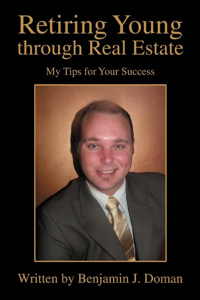 Retiring Young Through Real Estate: My Tips for Your Success als Taschenbuch