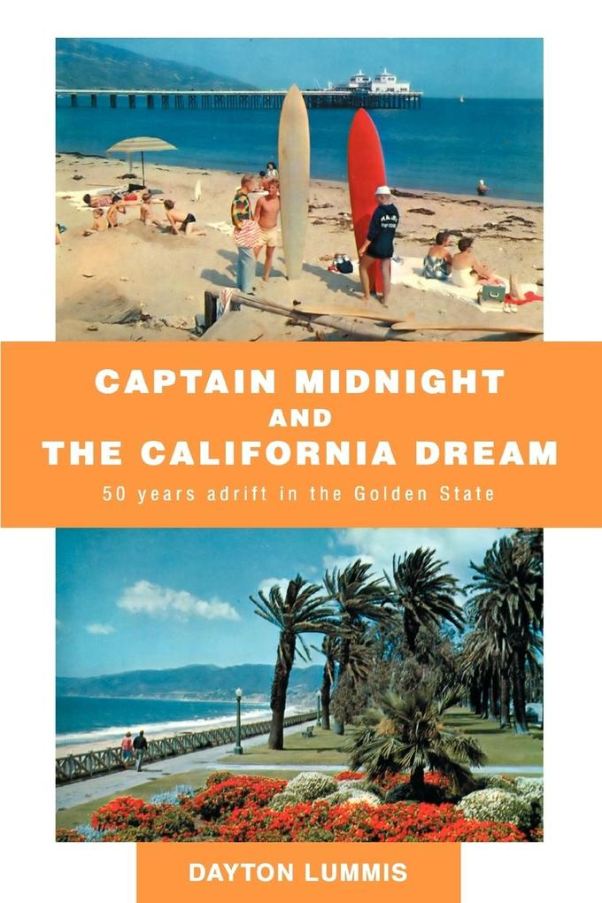 Captain Midnight and the California Dream: 50 Years Adrift in the Golden State als Buch