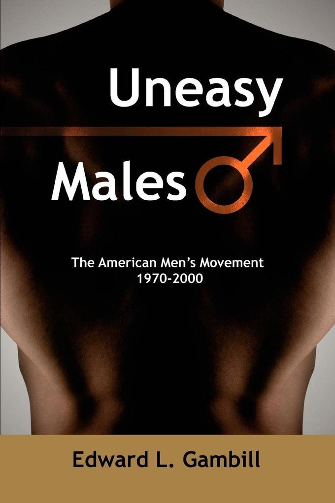 Uneasy Males: The American Men's Movement 1970-2000 als Taschenbuch