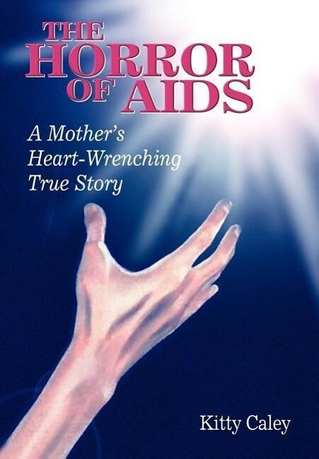 The Horror of AIDS: A Mother's Heart-Wrenching True Story als Buch