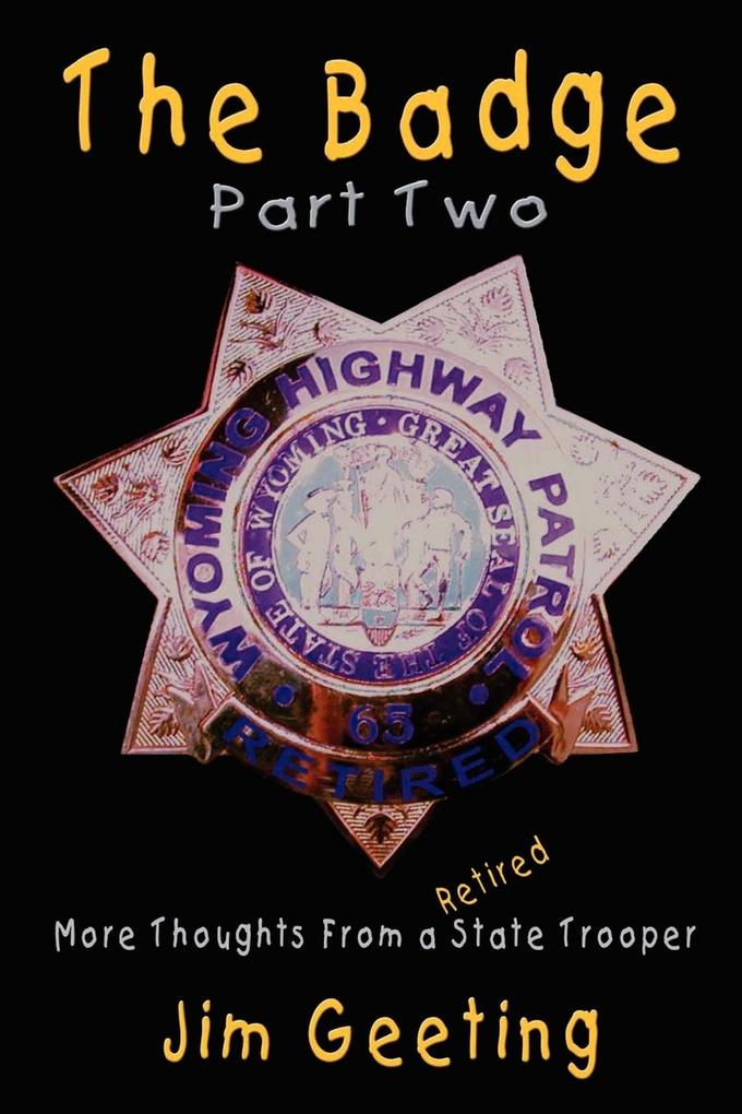 The Badge Part Two - More Thoughts from a Retired State Trooper als Taschenbuch