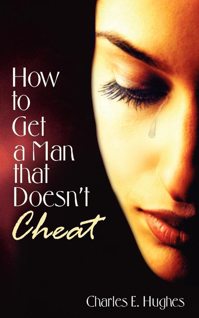 How to Get a Man that Doesn't Cheat als Taschenbuch