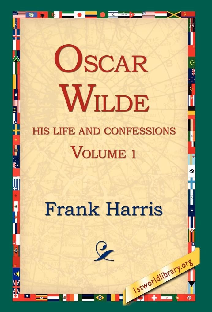 Oscar Wilde, His Life and Confessions, Volume 1 als Buch