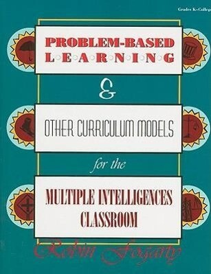 Problem-Based Learning & Other Curriculum Models for the Multiple Intelligences Classroom als Taschenbuch