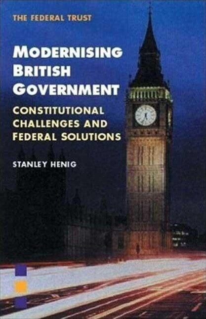 Modernising British Government: Constitutional Challenges and Federal Solutions als Taschenbuch