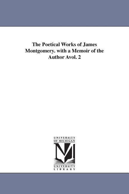 The Poetical Works of James Montgomery. with a Memoir of the Author Avol. 2 als Taschenbuch