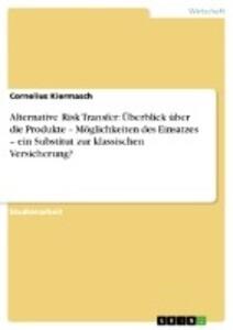 Alternative Risk Transfer: Überblick über die Produkte - Möglichkeiten des Einsatzes - ein Substitut zur klassischen Versicherung? als Buch