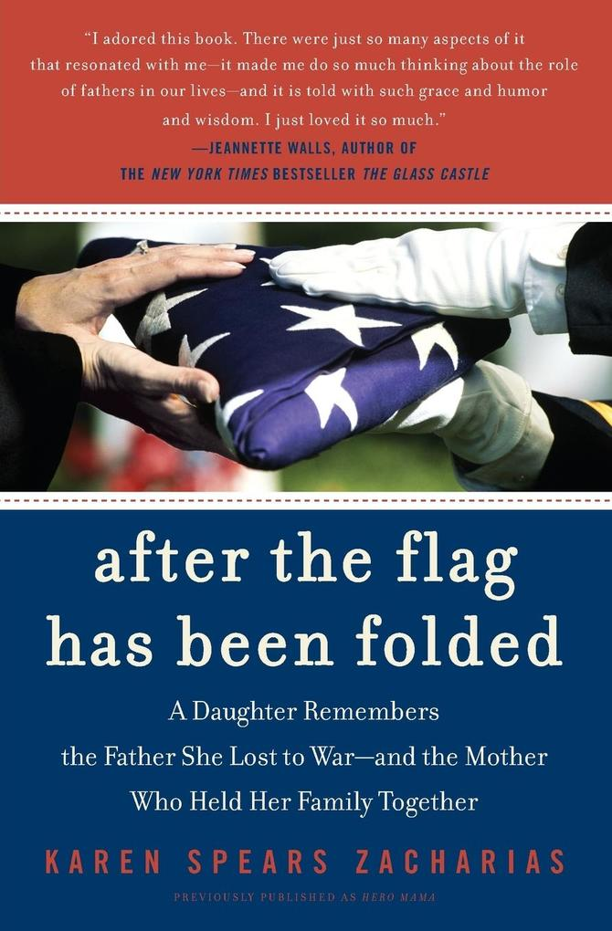 After the Flag Has Been Folded: A Daughter Remembers the Father She Lost to War--And the Mother Who Held Her Family Together als Taschenbuch