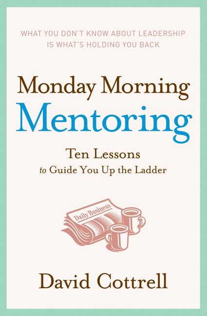 Monday Morning Mentoring: Ten Lessons to Guide You Up the Ladder als Buch