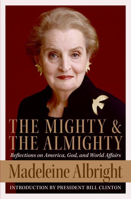 The Mighty and the Almighty: Reflections on America, God, and World Affairs als Buch
