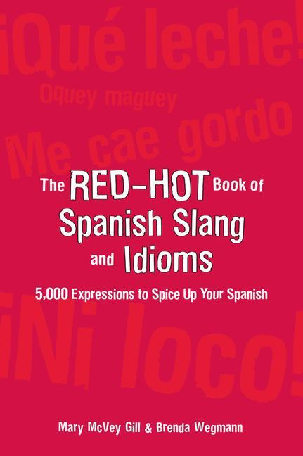 The Red-Hot Book of Spanish Slang: 5,000 Expressions to Spice Up Your Spainsh als Buch