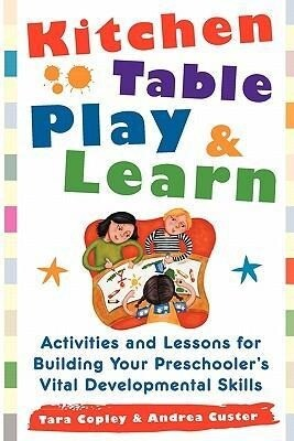 Kitchen Table Play & Learn: Activities and Lessons for Building Your Preschooler's Vital Developmental Skills als Buch