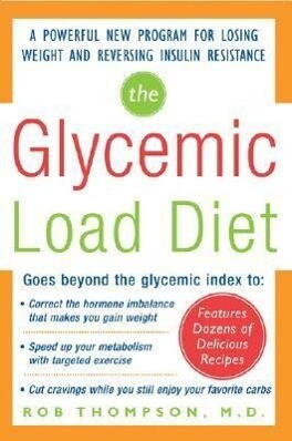 The Glycemic-Load Diet: A Powerful New Program for Losing Weight and Reversing Insulin Resistance als Buch