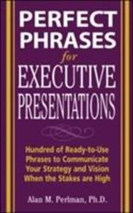 Perfect Phrases for Executive Presentations: Hundreds of Ready-to-Use Phrases to Use to Communicate Your Strategy and Vision When the Stakes Are High als Buch